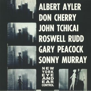 AYLER, Albert/DON CHERRY/JOHN TCHICAI/ROSWELL RUDD/GARY PEACOCK/SONNY MURRAY - New York Eye & Ear Control