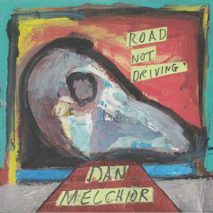 MELCHIOR, Dan - Road Not Driving