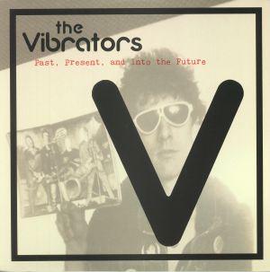 VIBRATORS, The - Past Present & Into The Future
