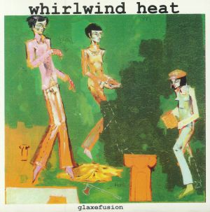 WHIRLWIND HEAT - Glaxefusion