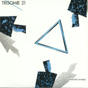 TRISOMIE 21 - Passions Divisees (reissue)
