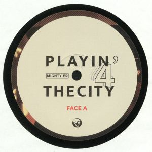 PLAYIN' 4 THE CITY - Mighty EP