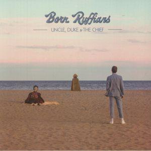 BORN RUFFIANS - Uncle Duke & The Chief