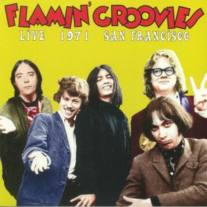 FLAMIN' GROOVIES - Live 1971 San Francisco