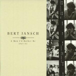 JANSCH, Bert - A Man I'd Rather Be: Part II