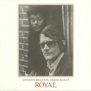 BRAXTON, Anthony/DEREK BAILEY - Royal (reissue)