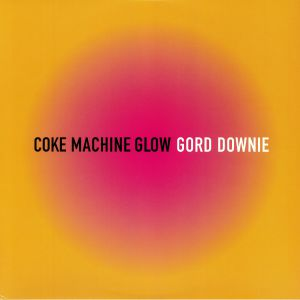 DOWNIE, Gord - Coke Machine Glow (reissue)