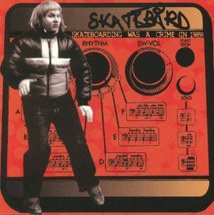 SKATEBARD - Skateboarding Was A Crime (In 1989) (reissue)