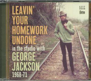 JACKSON, George - Leavin' Your Homework Undone: In The Studio With George Jackson 1968-71