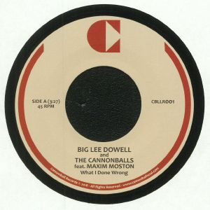 DOWELL, Big Lee/THE CANNONBALLS feat MAXIM MOSTON - What I Done Wrong (reissue)