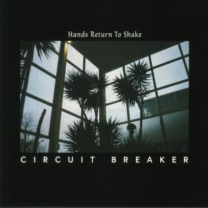 CIRCUIT BREAKER - Hands Return To Shake