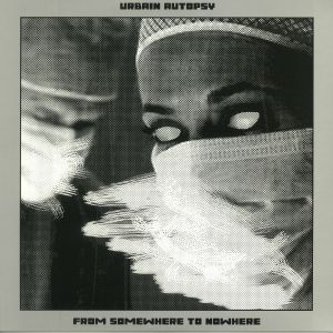URBAIN AUTOPSY - From Somewhere To Nowhere