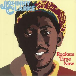 CLARKE, Johnny - Rockers Time Now