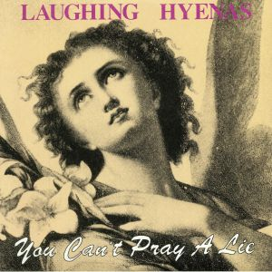LAUGHING HYENAS - You Can't Pray A Lie (reissue)