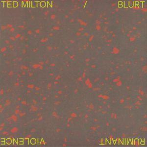 MILTON, Ted/BLURT - Ruminant Violence
