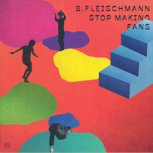 FLEISCHMANN, B - Stop Making Fans