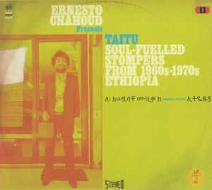CHAHOUD, Ernesto/VARIOUS - Taitu: Soul Fuelled Stompers From 1960s-1970s Ethiopia