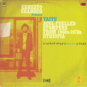 VARIOUS - Ernesto Chahoud presents Taitu: Soul Fuelled Stompers From 1960s - 1970s Ethiopia