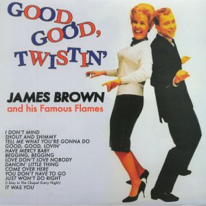 BROWN, James & HIS FAMOUS FLAMES - Good Good Twistin'