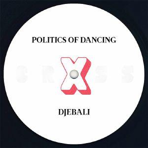 POLITICS OF DANCING/DJEBALI/FRANCK ROGER - Politics Of Dancing X Djebali & Franck Roger