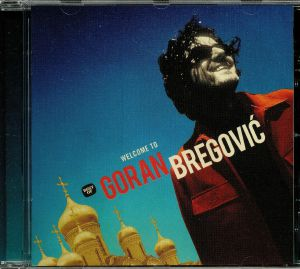 BREGOVIC, Goran - Welcome To Goran Bregovic: The Best Of