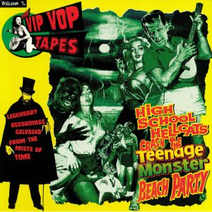 LUX INTERIOR/VARIOUS - The Vip Vop Tapes Vol 3: High School Hellcats Crash The Teenage Monster Beach Party