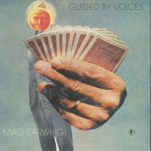 GUIDED BY VOICES - Mag Earwhig! (reissue)