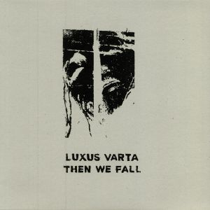 LUXUS VARTA - Then We Fall