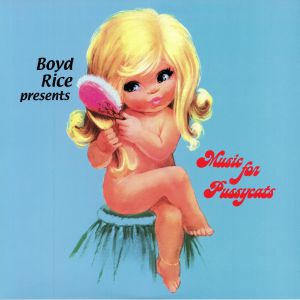 VARIOUS - Boyd Rice Presents Music For Pussycats (reissue)