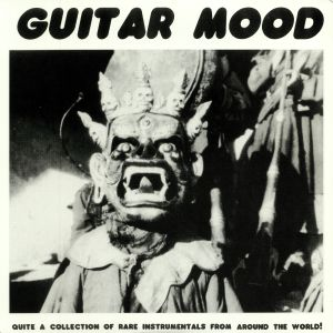 VARIOUS - Guitar Mood: Quite A Collection Of Rare Instrumentals From Around The World!