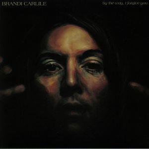 CARLILE, Brandi - By The Way I Forgive You