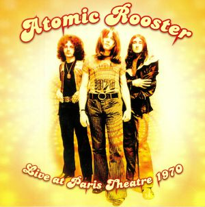 ATOMIC ROOSTER - Live At Paris Theatre 1970