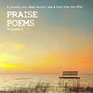 VARIOUS - Praise Poems Volume 6: A Journey Into Deep Soulful Jazz & Funk From The 1970s