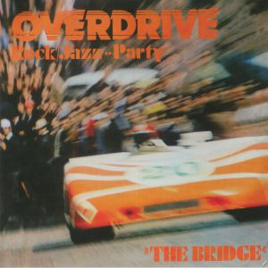 BRIDGE, The - Overdrive: Rock/Jazz Party (reissue)