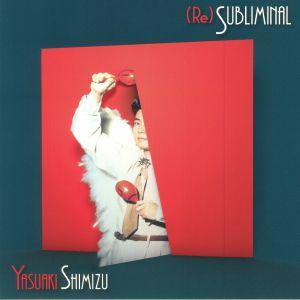 SHIMIZU, Yasuaki - Re Subliminal