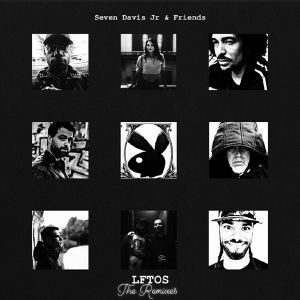 SEVEN DAVIS JR & FRIENDS - LFTOS: The Remixes (feat Casa Mena, Marcel Vogel, Mr Mendel, Teflon Dons, Coflo, Everest remixes)