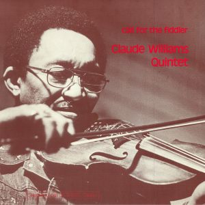 CLAUDE WILLIAMS QUINTET - Call For The Fiddler