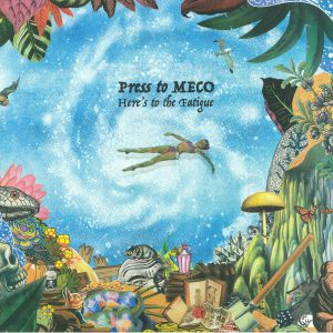 PRESS TO MECO - Here's To The Fatigue