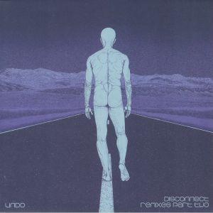 UNDO - Disconnect Remixes Part Two