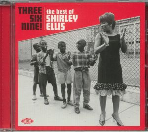 ELLIS, Shirley - Three Six Nine! The Best Of Shirley Ellis