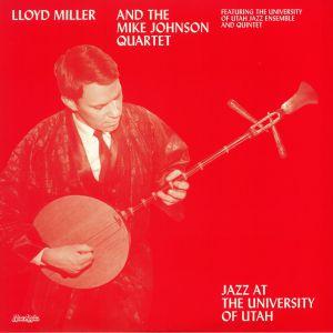 MILLER, Lloyd/THE MIKE JOHNSON QUARTET - Jazz At The University Of Utah (reissue)