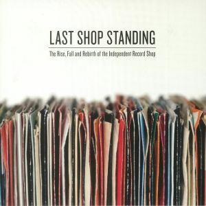 Last Shop Standing: The Rise Fall & Rebirth Of The Independent Record Shop (5th Anniversary Deluxe Edition) (Record Store Day 2018)