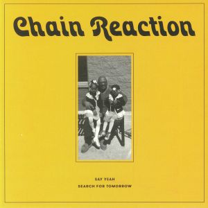 CHAIN REACTION - Say Yeah (Record Store Day 2018)