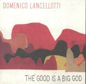 LANCELLOTTI, Domenico - The Good Is A Big God