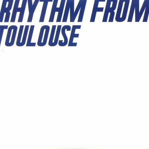 VARIOUS - Rhythm From Toulouse