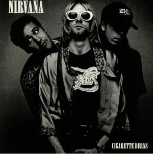NIRVANA - Cigarette Burns: A Collection of Rough Mixes Outtakes & Rare Tracks