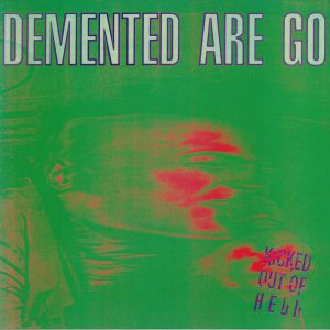 DEMENTED ARE GO - Kicked Out Of Hell (reissue)