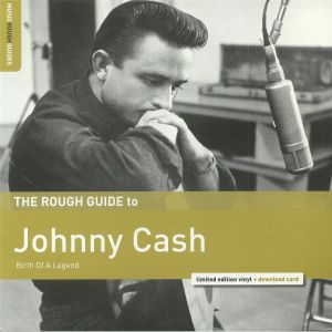 CASH, Johnny - A Rough Guide To Johnny Cash: Birth Of A Legend