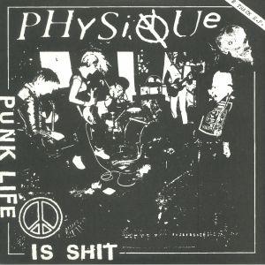 PHYSIQUE - Punk Life Is Shit
