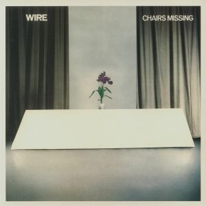 WIRE - Chairs Missing (reissue)